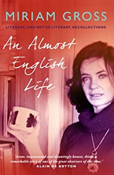 An Almost English Life: Literary, and Not So Literary, Recollections by [Gross, Miriam]