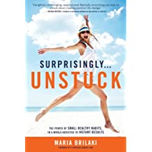 Surprisingly...Unstuck: The Power of Small Healthy Habits, In a World Addicted to Instant Results