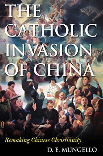 (The Catholic Invasion of China: Remaking Chinese Christianity (Critical Issues in World and International History))