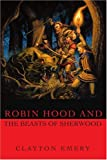 Robin Hood and the Beasts of Sherwood, Clayton Emery, 0595206433