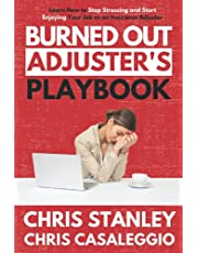 Burned Out Adjuster's Playbook: Learn How to Stop Stressing and Start Enjoying Your Job As an Insurance Adjuster