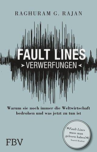 fault-lines-verwerfungen-warum-sie-noch-immer-die-weltwirtschaft-bedrohen-und-was-jetzt-zu-tun-ist