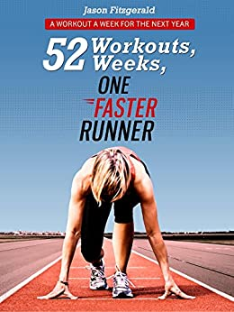 52 Workouts, 52 Weeks, One Faster Runner: A Workout a Week for the Next Year by [Fitzgerald, Jason]