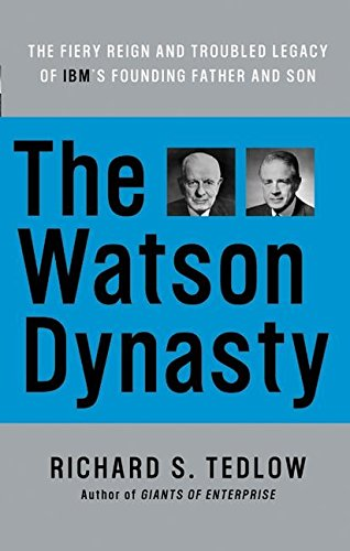 the-watson-dynasty-the-fiery-reign-and-troubled-legacy-of-ibm-s-founding-father-and-son