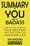 #9: SUMMARY Of You Are a Badass: How to Stop Doubting Your Greatness and Start Living an Awesome Life By Jen Sincero