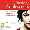Surviving Adolescents  Audiobook by Michael Carr-Gregg Narrated by Richard Aspel