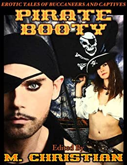 PIRATE BOOTY: EROTIC TALES OF BUCCANEERS AND CAPTIVES by [Christian, M. [editor]]