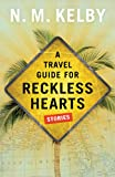 A Travel Guide for Reckless Hearts: Stories