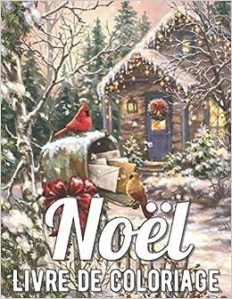 Noël Livre de Coloriage: Livre de Coloriage Adulte Anti stress