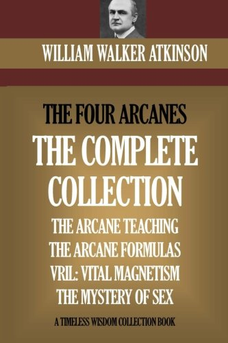 Read Online The Four Arcanes: The Complete Arcane Collection of Four Books (The Arcane Teaching, Arcane Formulas, Vril & The Mystery of Sex) PDF