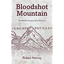 Bloodshot Mountain: The world's greatest silver bonanza