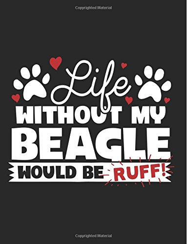 Life Without My Beagle Would Be Ruff: Back To School Composition Notebook, 8.5 x 11 Large, 120 Pages College Ruled (Back To School Journal)