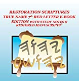 THE RESTORATION SCRIPTURES TRUE NAME 7th Red Letter E-Book Edition With Study Notes & Restored Manuscripts