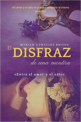 El disfraz de una mentira: Entre el amor y el odio: Volume 2: Amazon.es: Myrian González Britos: Libros