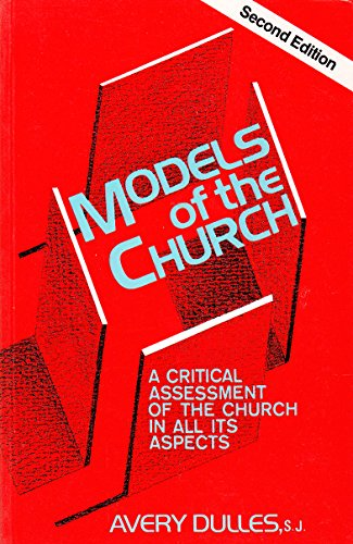 Models of the Church: A Critical Assessment of the Church in All Its Aspects