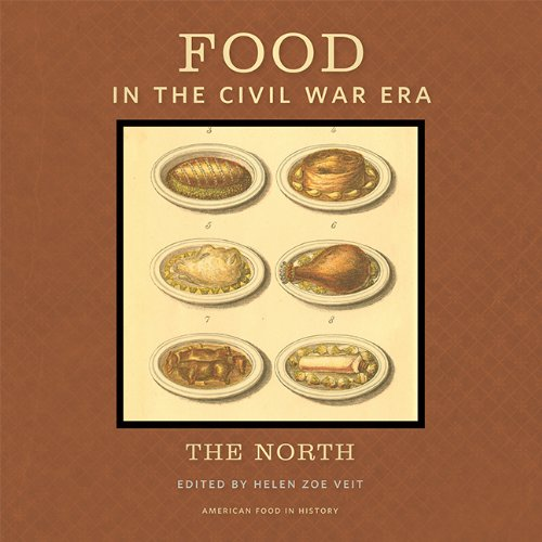 Food in the Civil War Era: The North (American Food in History)