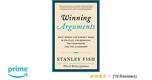 Winning Arguments: What Works and Doesn't Work in Politics, the Bedroom, the Courtroom, and the Clas