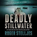 Deadly Stillwater : McRyan Mystery Series, Book 3 | Roger Stelljes