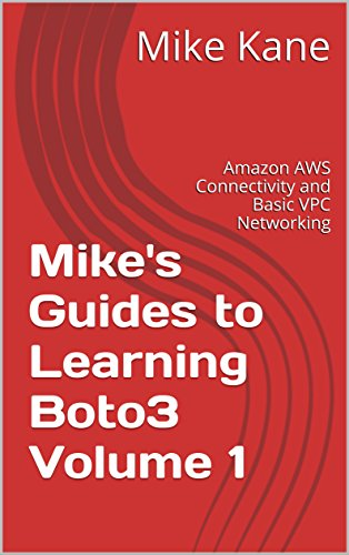 Mike's Guides to Learning Boto3 Volume 1: Amazon AWS Connectivity and Basic VPC Networking