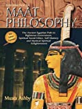 Inroduction to Maat Philosophy: Introduction to Maat Philosophy (Spiritual Enlightenment Through the Path of Virtue)