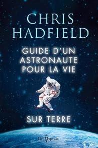Guide d'un astronaute pour la vie sur Terre par Chris Hadfield