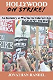 Hollywood on Strike!: An Industry at War in the Internet Age - The Writers Guild (WGA) Strike and Screen Actors Guild (SAG) Stalemate (Entertainment Labor Unions)