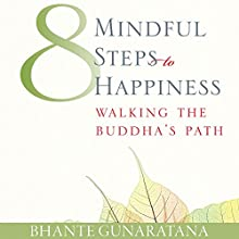 Eight Mindful Steps to Happiness: Walking the Path of the Buddha Audiobook by Bhante Henepola Gunarantana Narrated by Julian Elfer