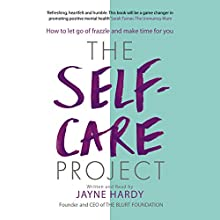 The Self-Care Project: How to Let Go of Frazzle and Make Time for You Audiobook by Jayne Hardy Narrated by Jayne Hardy