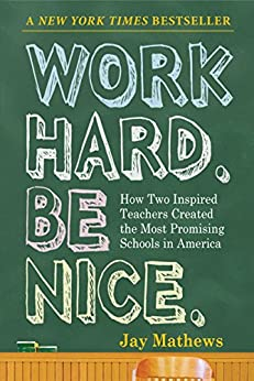Work Hard. Be Nice.: How Two Inspired Teachers Created the Most Promising Schools in America by [Mathews, Jay]