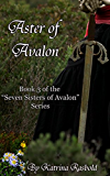 Aster of Avalon (Seven Sisters of Avalon Series Book 3)