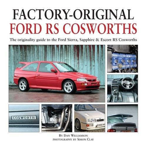 Factory-Original Ford RS Cosworth: The originality guide to the Ford Sierra, Sapphire & Escort RS Cosworths