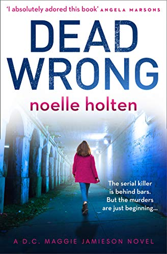 Dead Wrong: A completely addictive and gripping serial killer thriller (Maggie Jamieson thriller, Book 2) by [Holten, Noelle]