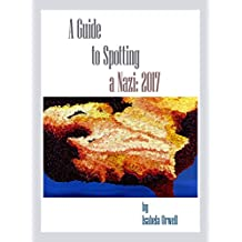 A Guide to Spotting a Nazi: 2017 (A Guide to Spotting... Book 1)