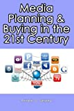 Media Planning & Buying in the 21st Century: Volume 1