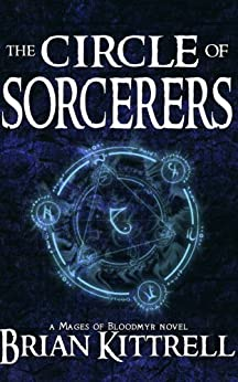 The Circle of Sorcerers: A Mages of Bloodmyr Novel: Book #1 by [Kittrell, Brian]
