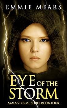 Eye of the Storm (Ayala Storme Book 4) by [Mears, Emmie]
