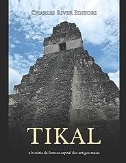 Tikal: a história da famosa capital dos antigos maias