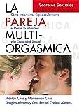 La Pareja Multi-Orgásmica: Cómo incrementar espectacularmente el placer, la intimidad y la capacidad sexual (Neo-Sex)