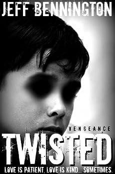 Twisted Vengeance: A Supernatural Thriller by [Bennington, Jeff]