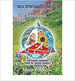 Book [ { NEW SPIRITUAL TECHNOLOGY FOR THE FIFTH-DIMENSIONAL EARTH: ARCTURIAN TEACHINGS FROM THE SACRED TRIANGLE } ] by Miller, David K (AUTHOR) Jan-01-2009 [ ]