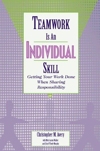Teamwork Is an Individual Skill: Getting Your Work Done When Sharing Responsibility by Christopher M. Avery, Meri Aaron Walker, Erin O'Toole(April 9, 2001) Paperback