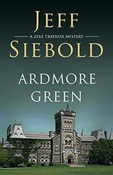 Ardmore Green: A Zeke Traynor Mystery by [Siebold, Jeff]
