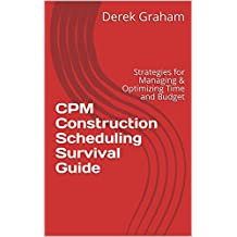 CPM Construction Scheduling Survival Guide: Strategies for Managing & Optimizing Time and Budget