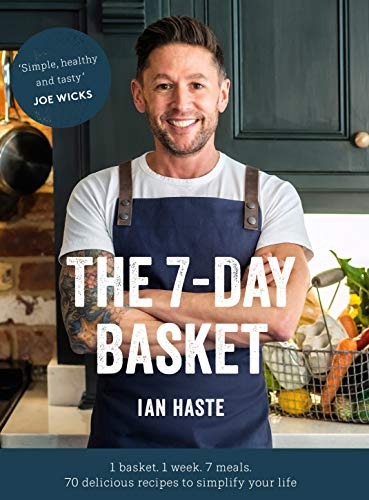 The 7-Day Basket: 1 basket. 1 week. 7 meals. by Ian Haste