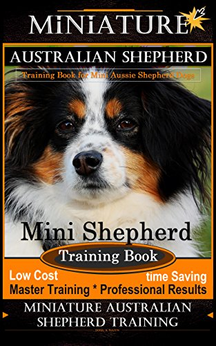 Miniature Australian Shepherd Training Book for Mini Aussie Shepherd Dogs By D!G THIS DOG Training: Mini Shepherd Training Book - Master Training * Professional Results, Miniature Shepherd Training ()