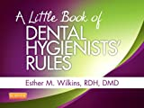 A Little Book of Dental Hygienists' Rules - Revised Reprint, Wilkins, Esther M., 0323228925