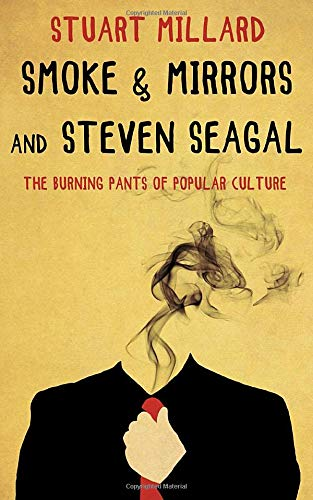 Smoke & Mirrors and Steven Seagal: The Burning Pants of ...