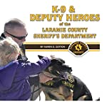 K-9 & Deputy Heroes of the Laramie County Sheriff's Department | Karen O Cotton