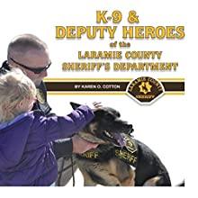 K-9 & Deputy Heroes of the Laramie County Sheriff's Department Audiobook by Karen O Cotton Narrated by Jim Angell