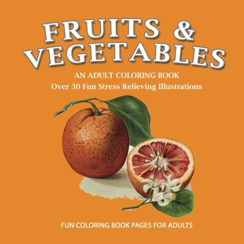 Amazon.com: Fruits & Vegetables: An Adult Coloring Book: A Fun Collection  Of Fruit & Vegetable Illustrations For Coloring (9781985353619): Paper2Gift  Publishing, An Adult Coloring Book, Adult Coloring Book Designs: Books